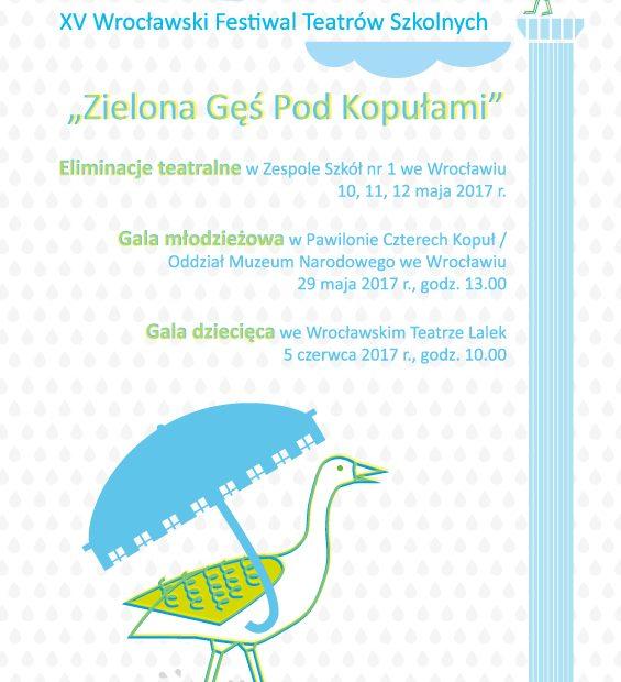 """XV Wrocławski Festiwal Teatrów Szkolnych """"Zielona Gęś pod Kopułami"""""""